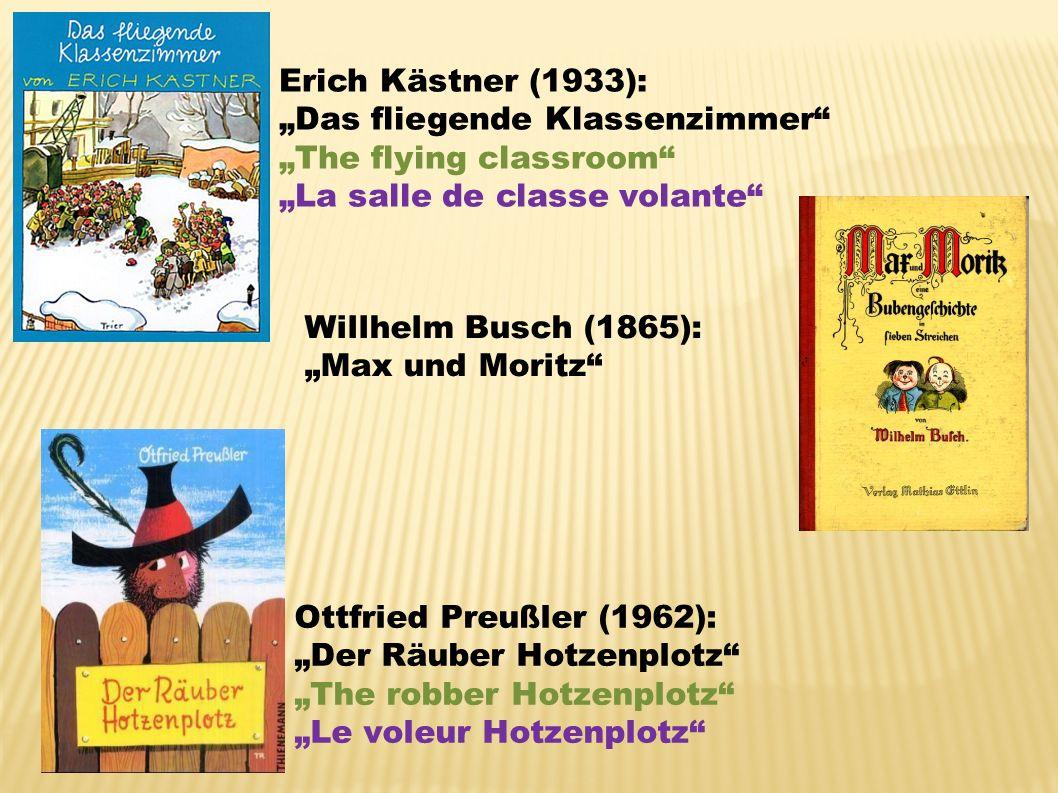 Erich Kästner (1933): Das fliegende Klassenzimmer The flying classroom La salle de classe volante Willhelm Busch (1865): Max und Moritz Ottfried Preuß
