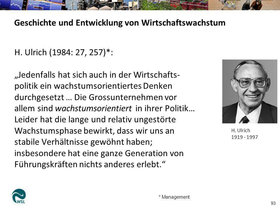 H. Ulrich (1984: 27, 257)*: Jedenfalls hat sich auch in der Wirtschafts- politik ein wachstumsorientiertes Denken durchgesetzt … Die Grossunternehmen