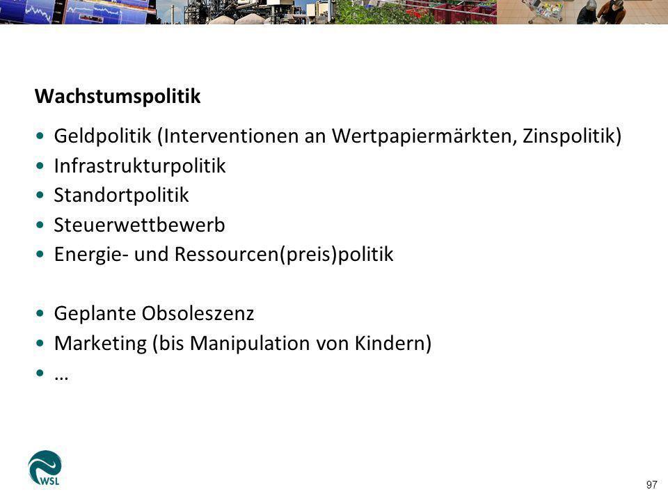 97 Wachstumspolitik Geldpolitik (Interventionen an Wertpapiermärkten, Zinspolitik) Infrastrukturpolitik Standortpolitik Steuerwettbewerb Energie- und