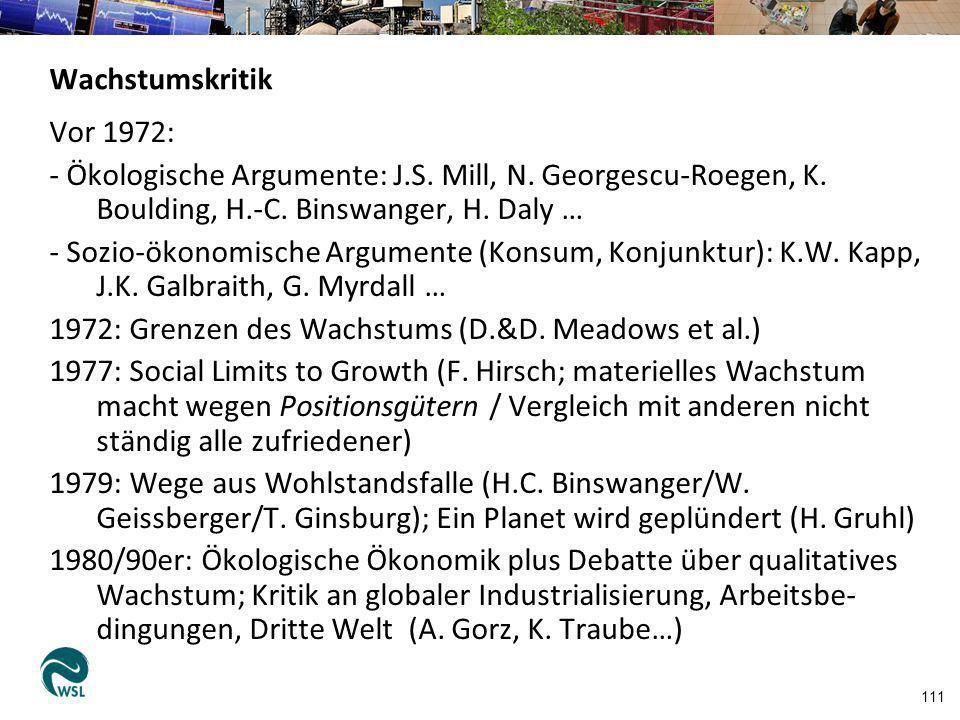 111 Wachstumskritik Vor 1972: - Ökologische Argumente: J.S. Mill, N. Georgescu-Roegen, K. Boulding, H.-C. Binswanger, H. Daly … - Sozio-ökonomische Ar