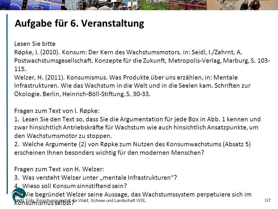 Aufgabe für 6. Veranstaltung Lesen Sie bitte Røpke, I. (2010). Konsum: Der Kern des Wachstumsmotors, in: Seidl, I./Zahrnt, A. Postwachstumsgesellschaf