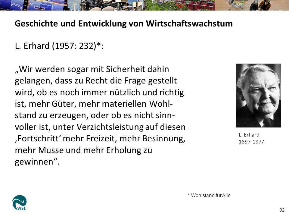 L. Erhard (1957: 232)*: Wir werden sogar mit Sicherheit dahin gelangen, dass zu Recht die Frage gestellt wird, ob es noch immer nützlich und richtig i