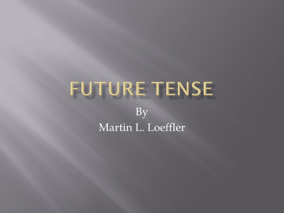 The future tense is created in two ways.You introduce a time reference in the future.