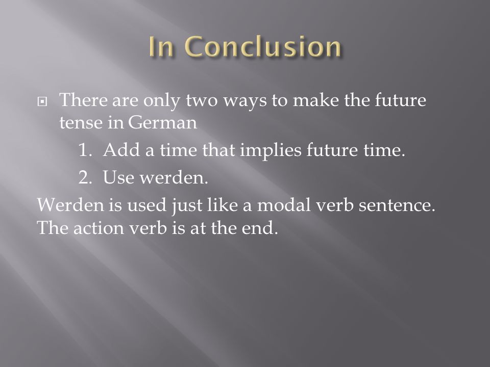 There are only two ways to make the future tense in German 1.