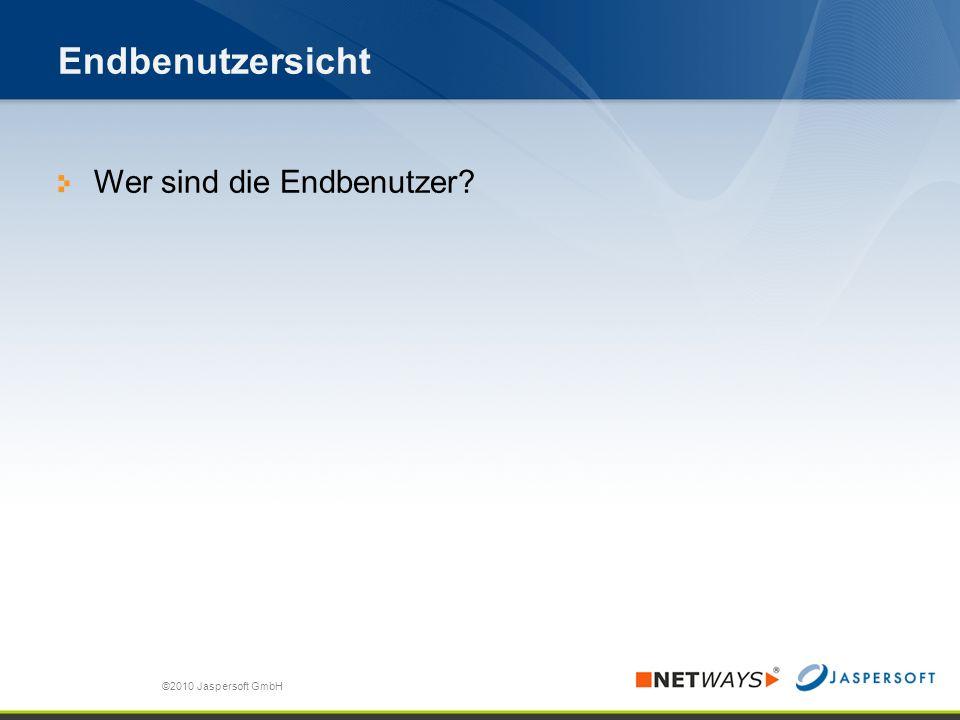 Endbenutzersicht Wer sind die Endbenutzer? ©2010 Jaspersoft GmbH