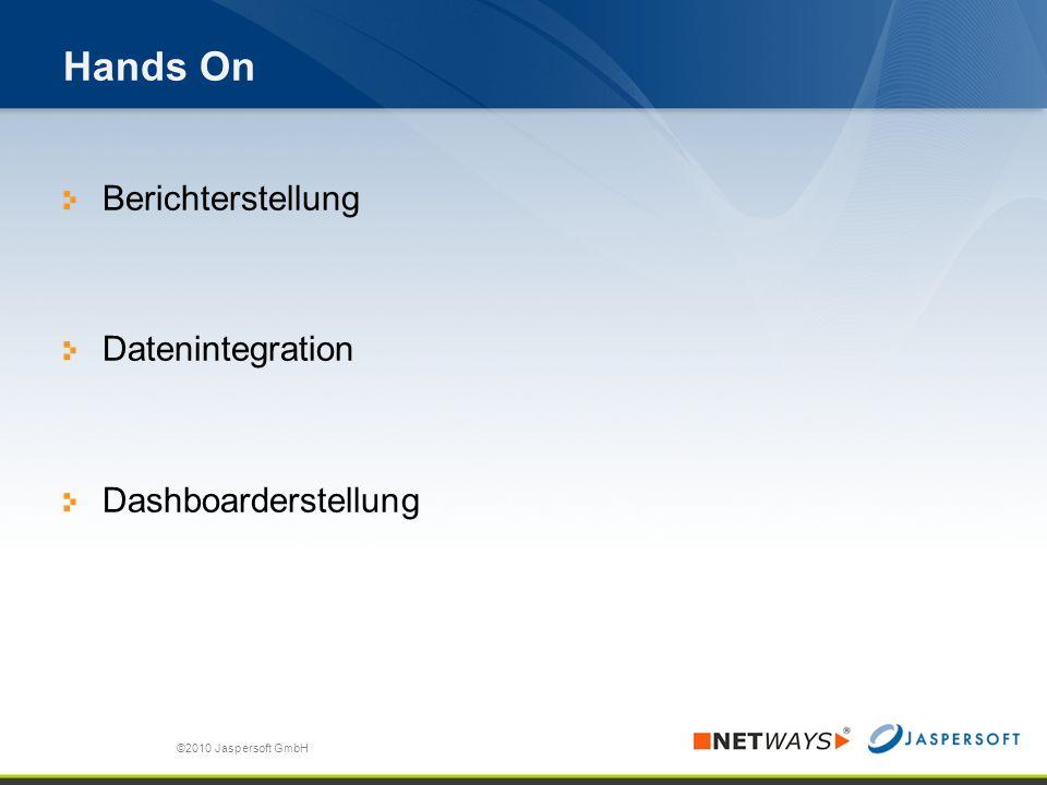 Hands On Berichterstellung Datenintegration Dashboarderstellung ©2010 Jaspersoft GmbH