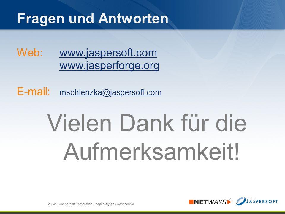 Fragen und Antworten Web: www.jaspersoft.comwww.jaspersoft.com www.jasperforge.org E-mail: mschlenzka@jaspersoft.com mschlenzka@jaspersoft.com Vielen