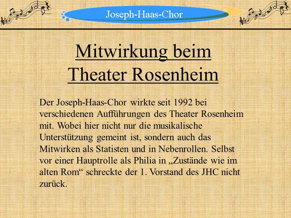 Mitwirkung beim Theater Rosenheim Der Joseph-Haas-Chor wirkte seit 1992 bei verschiedenen Aufführungen des Theater Rosenheim mit. Wobei hier nicht nur