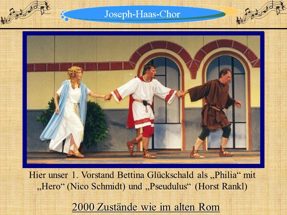 2000 Zustände wie im alten Rom Hier unser 1. Vorstand Bettina Glückschald als Philia mit Hero (Nico Schmidt) und Pseudulus (Horst Rankl)