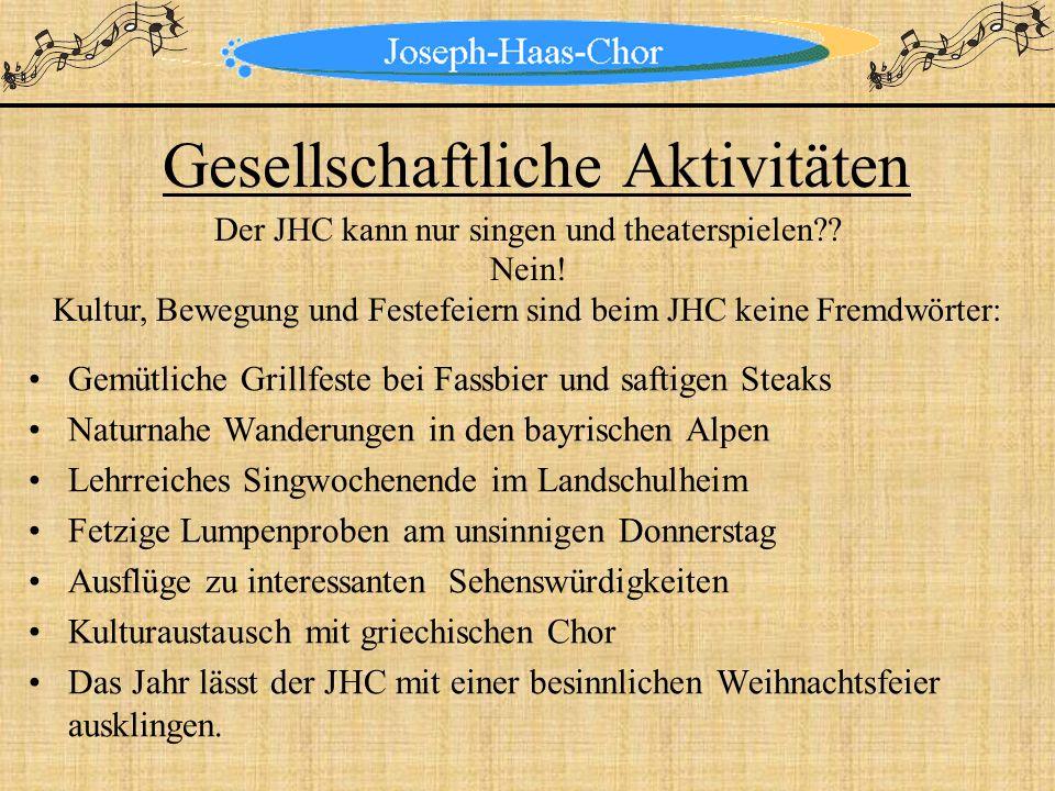 Gesellschaftliche Aktivitäten Gemütliche Grillfeste bei Fassbier und saftigen Steaks Naturnahe Wanderungen in den bayrischen Alpen Lehrreiches Singwoc