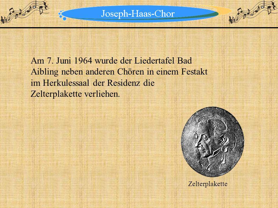 Am 7. Juni 1964 wurde der Liedertafel Bad Aibling neben anderen Chören in einem Festakt im Herkulessaal der Residenz die Zelterplakette verliehen. Zel