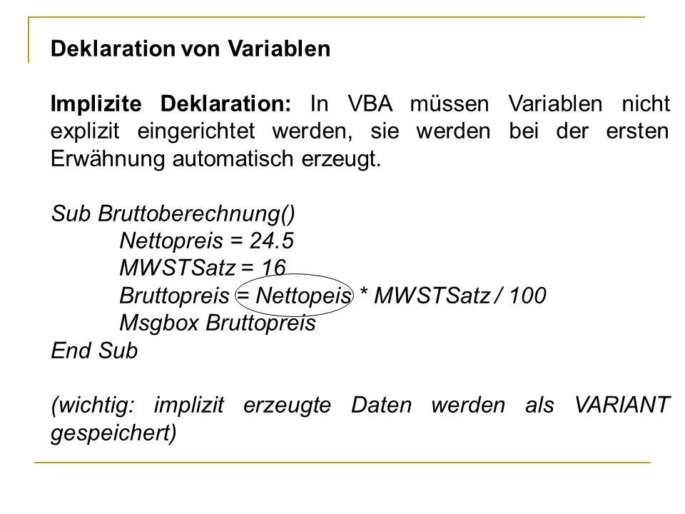 Deklaration von Variablen Explizite Deklaration: Beim Kompilieren des Programmcodes wird über die Angabe des Befehls Option Explicit die Variablendeklaration überprüft.