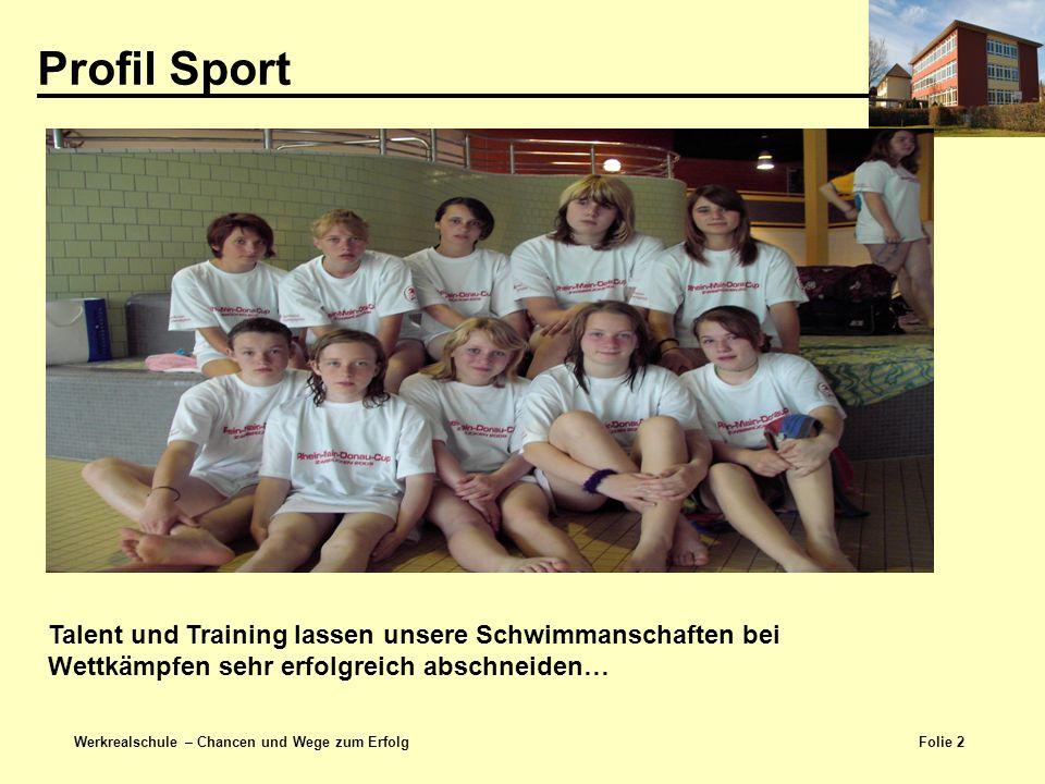 Folie 2 Werkrealschule – Chancen und Wege zum Erfolg Profil Sport Talent und Training lassen unsere Schwimmanschaften bei Wettkämpfen sehr erfolgreich