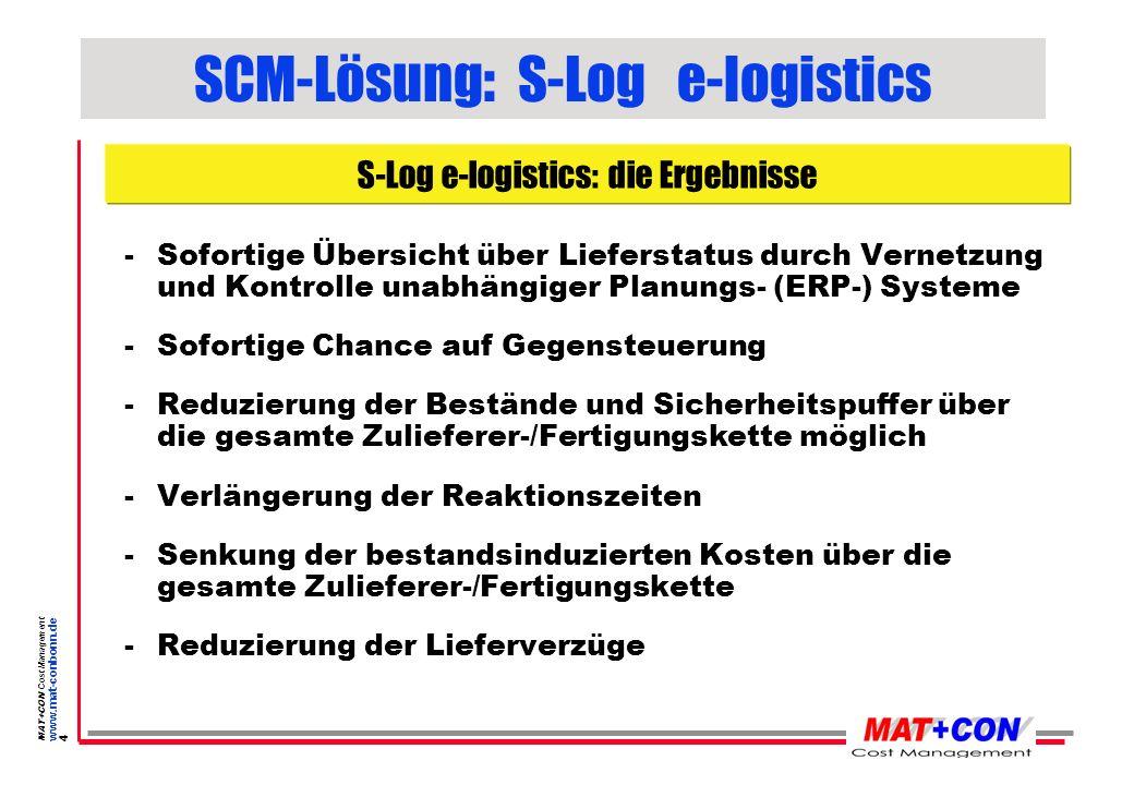 MAT+CON Cost Management www.mat-conbonn.de 3 SCM-Lösung: S-Log e-logistics - kein Aufwand für Schnittstellen- Programme bei Kunden/Lieferanten - keine