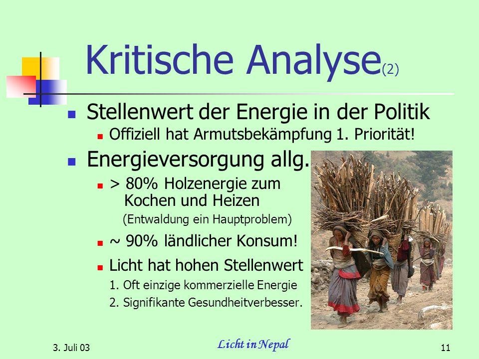 3. Juli 03 Licht in Nepal 11 Kritische Analyse (2) Stellenwert der Energie in der Politik Offiziell hat Armutsbekämpfung 1. Priorität! Energieversorgu
