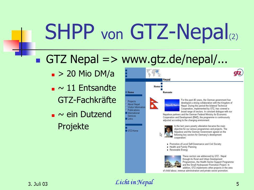 3.Juli 03 Licht in Nepal 6 SHPP von GTZ-Nepal (3) Small-HydroPower-Project ~ 1 Mio DM/a ; 1+4+...