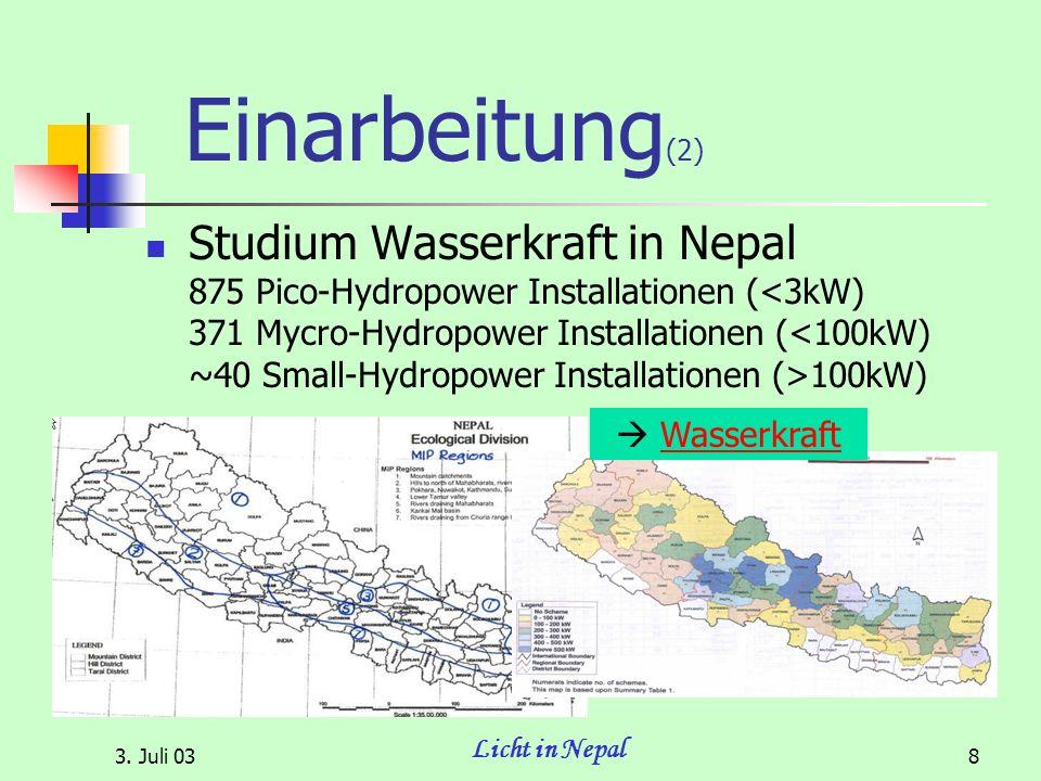 3. Juli 03 Licht in Nepal 8 Einarbeitung (2) Studium Wasserkraft in Nepal 875 Pico-Hydropower Installationen ( 100kW) Wasserkraft