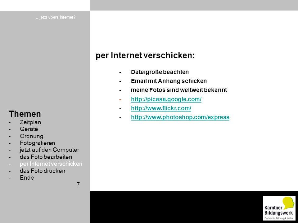 7 … jetzt übers Internet? -Dateigröße beachten -Email mit Anhang schicken -meine Fotos sind weltweit bekannt -http://picasa.google.com/http://picasa.g