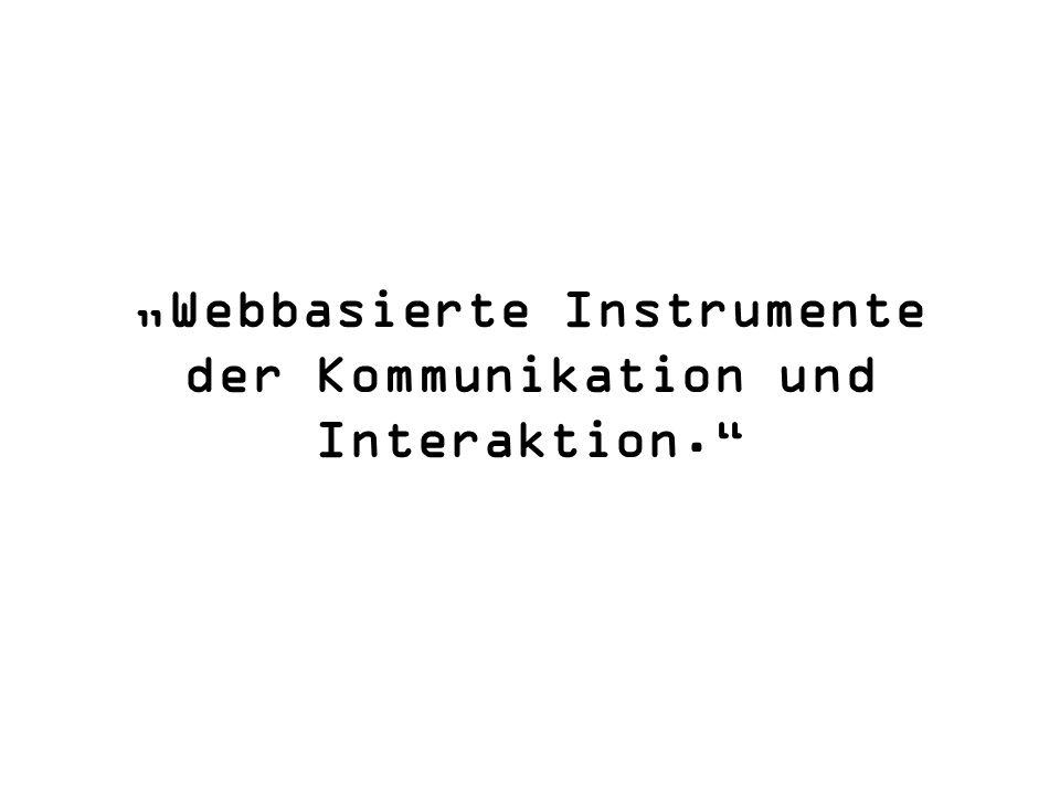 Webbasierte Instrumente der Kommunikation und Interaktion.
