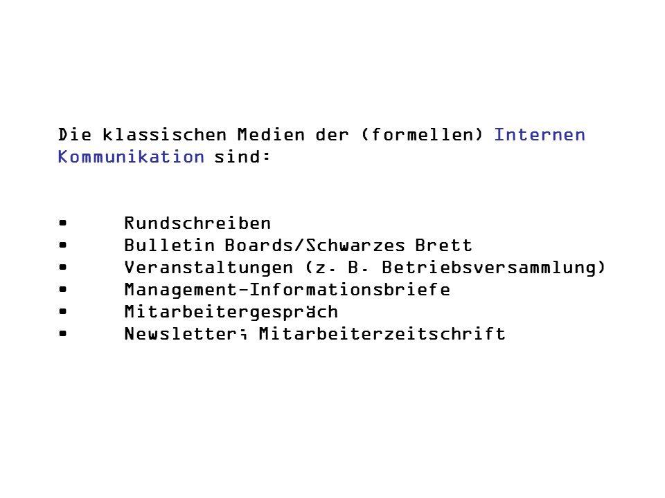 Die klassischen Medien der (formellen) Internen Kommunikation sind:RundschreibenBulletin Boards/Schwarzes BrettVeranstaltungen (z. B. Betriebsversamml