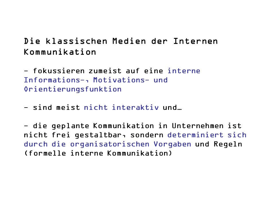 Die klassischen Medien der Internen Kommunikation - fokussieren zumeist auf eine interne Informations-, Motivations- und Orientierungsfunktion - sind