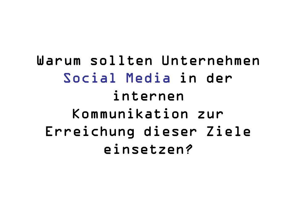 Warum sollten Unternehmen Social Media in der internen Kommunikation zur Erreichung dieser Ziele einsetzen?