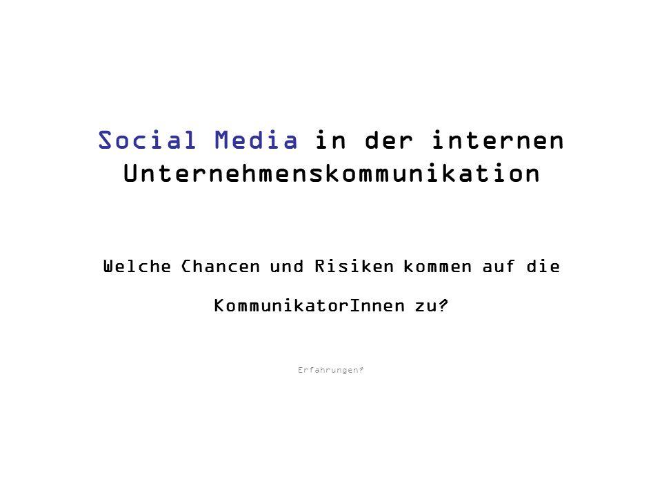 Social Media in der internen Unternehmenskommunikation Welche Chancen und Risiken kommen auf die KommunikatorInnen zu? Erfahrungen?