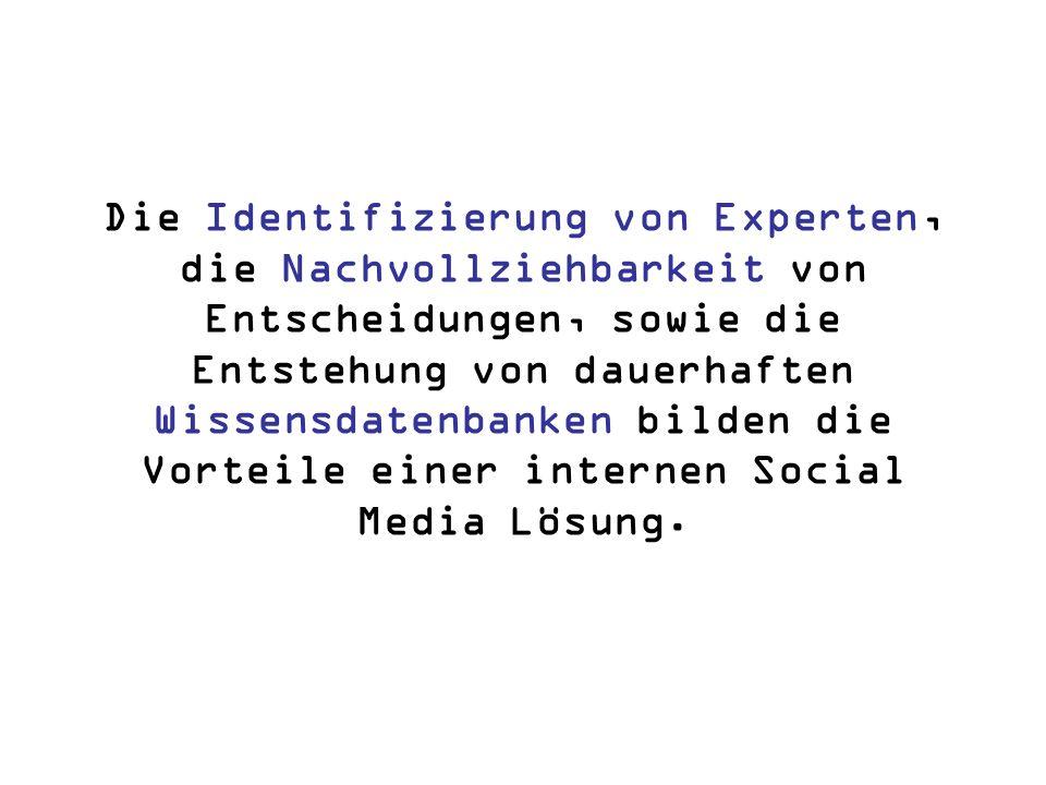 Die Identifizierung von Experten, die Nachvollziehbarkeit von Entscheidungen, sowie die Entstehung von dauerhaften Wissensdatenbanken bilden die Vorteile einer internen Social Media Lösung.