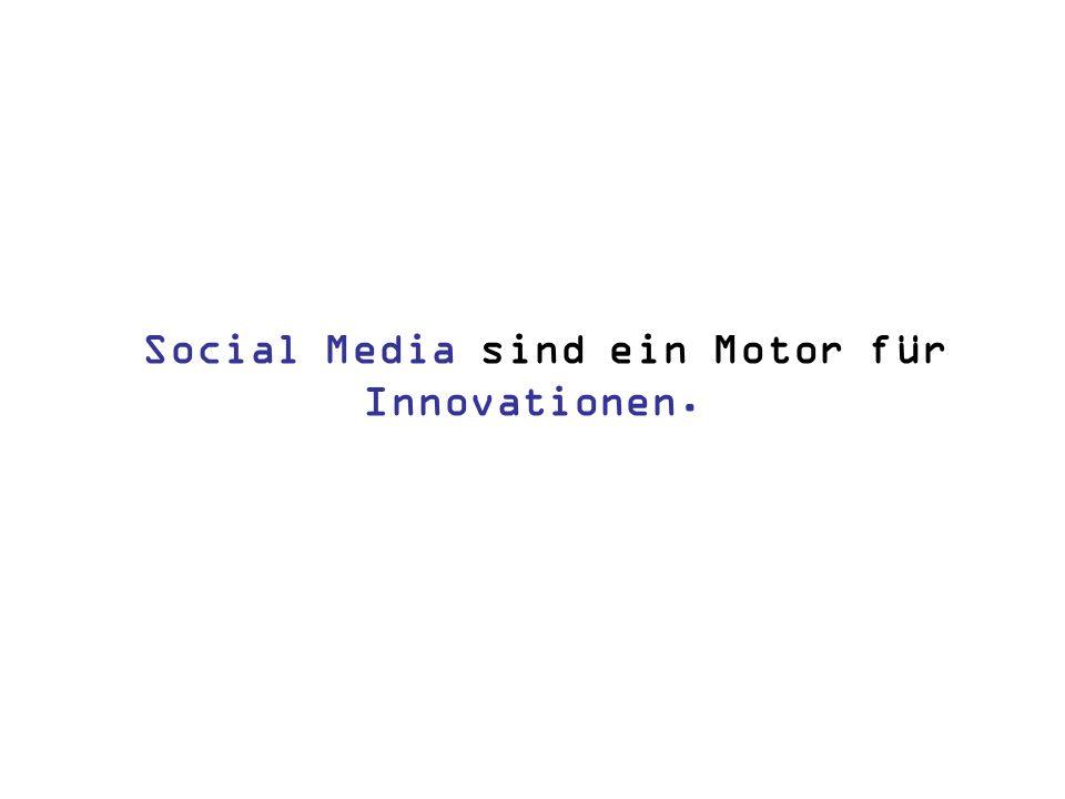 Social Media sind ein Motor für Innovationen.