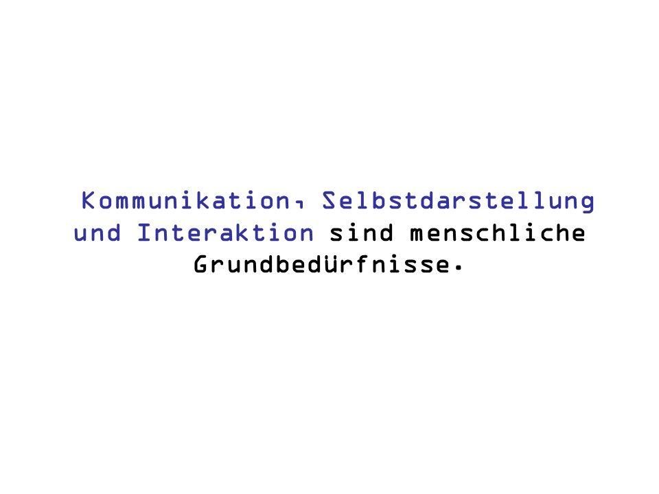 Kommunikation, Selbstdarstellung und Interaktion sind menschliche Grundbedürfnisse.