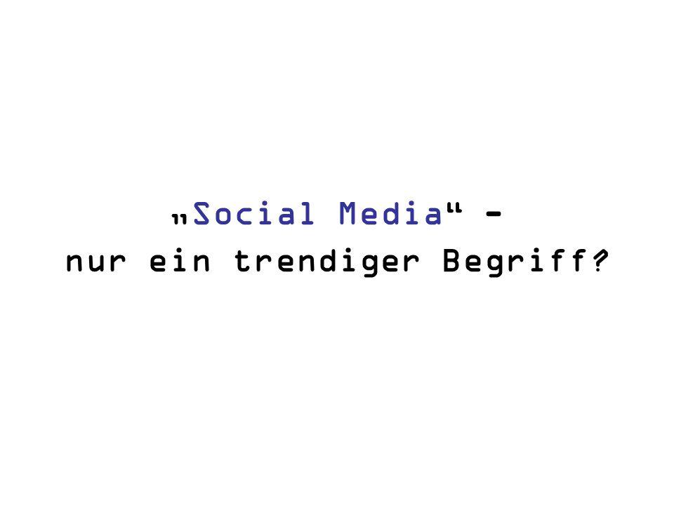 Social Media - nur ein trendiger Begriff?