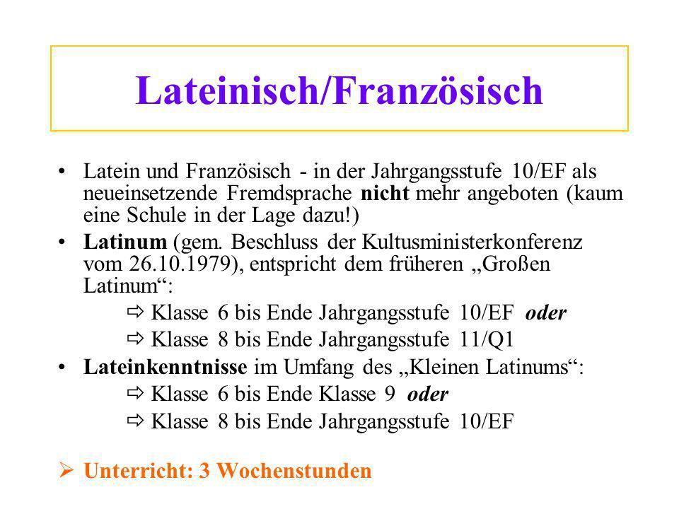 Lateinisch/Französisch Latein und Französisch - in der Jahrgangsstufe 10/EF als neueinsetzende Fremdsprache nicht mehr angeboten (kaum eine Schule in der Lage dazu!) Latinum (gem.