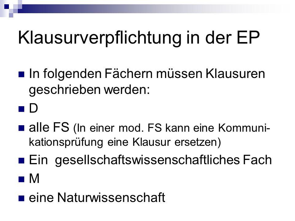 Klausurverpflichtung in der EP In folgenden Fächern müssen Klausuren geschrieben werden: D alle FS (In einer mod. FS kann eine Kommuni- kationsprüfung
