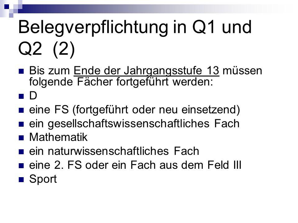 Belegverpflichtung in Q1 und Q2 (2) Bis zum Ende der Jahrgangsstufe 13 müssen folgende Fächer fortgeführt werden: D eine FS (fortgeführt oder neu eins