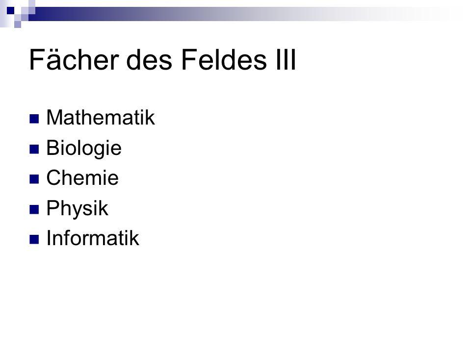 Fächer des Feldes III Mathematik Biologie Chemie Physik Informatik