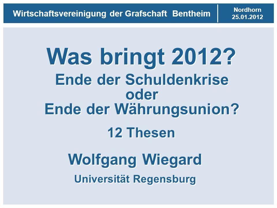 Nordhorn 25.01.2012 Wirtschaftsvereinigung der Grafschaft Bentheim Was bringt 2012? Wolfgang Wiegard Universität Regensburg Was bringt 2012? Wolfgang