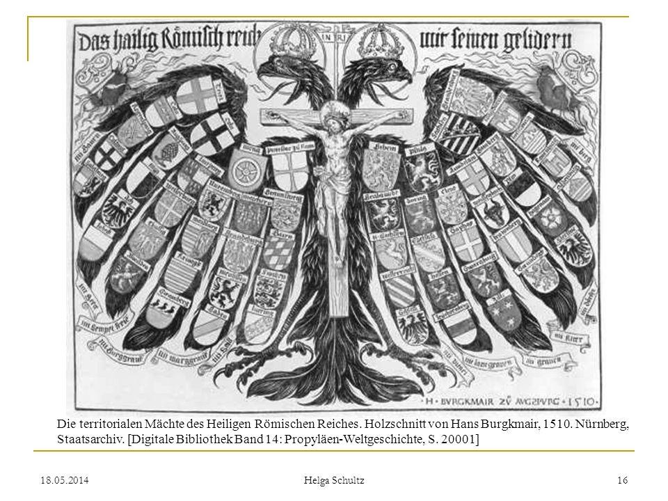 18.05.2014 Helga Schultz 16 Die territorialen Mächte des Heiligen Römischen Reiches. Holzschnitt von Hans Burgkmair, 1510. Nürnberg, Staatsarchiv. [Di