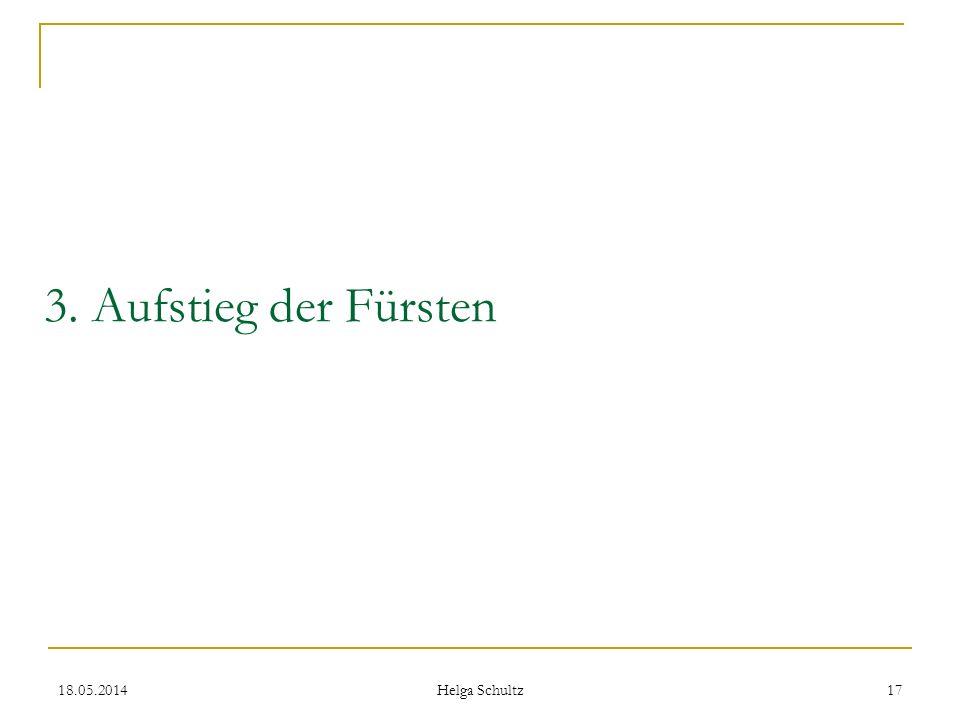 18.05.2014 Helga Schultz 17 3. Aufstieg der Fürsten