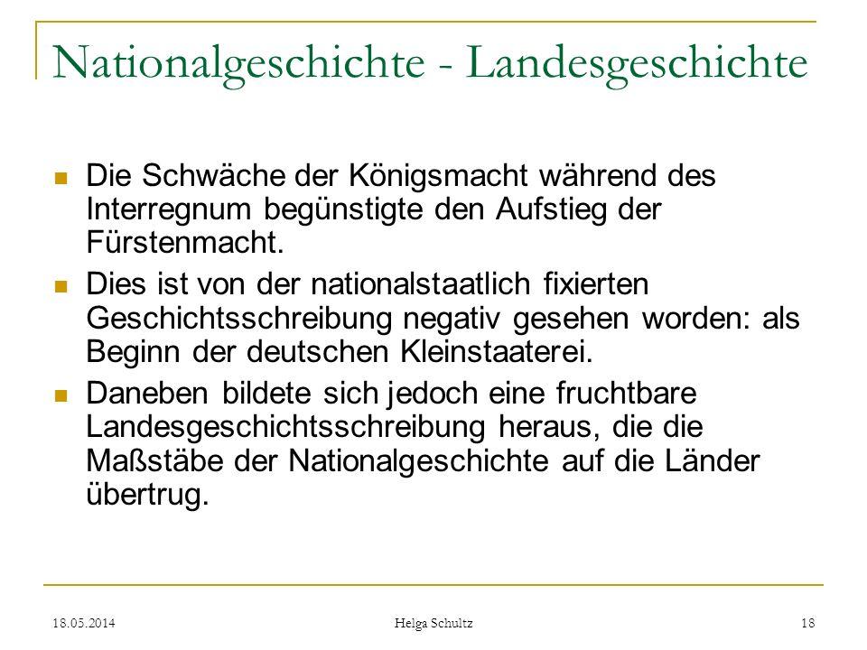 18.05.2014 Helga Schultz 18 Nationalgeschichte - Landesgeschichte Die Schwäche der Königsmacht während des Interregnum begünstigte den Aufstieg der Fü