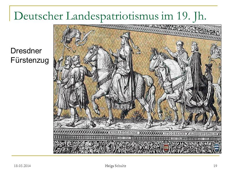 18.05.2014 Helga Schultz 19 Deutscher Landespatriotismus im 19. Jh. Dresdner Fürstenzug