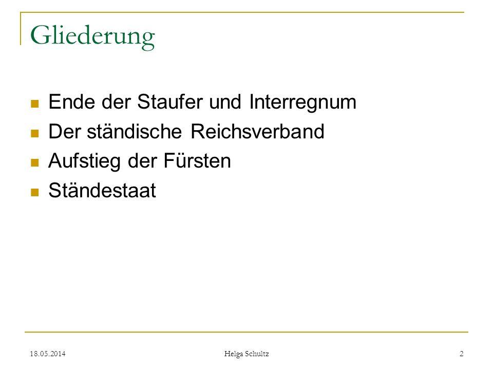 18.05.2014 Helga Schultz 2 Gliederung Ende der Staufer und Interregnum Der ständische Reichsverband Aufstieg der Fürsten Ständestaat