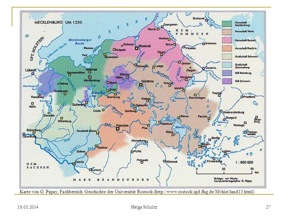 18.05.2014 Helga Schultz 27 Karte von G. Papay, Fachbereich Geschichte der Universität Rostock (http://www.rostock.igd.fhg.de/Mvhist/land13.html)
