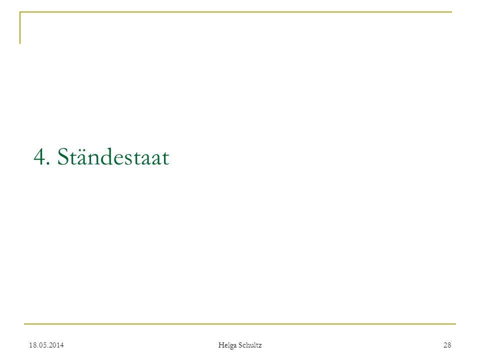 18.05.2014 Helga Schultz 28 4. Ständestaat
