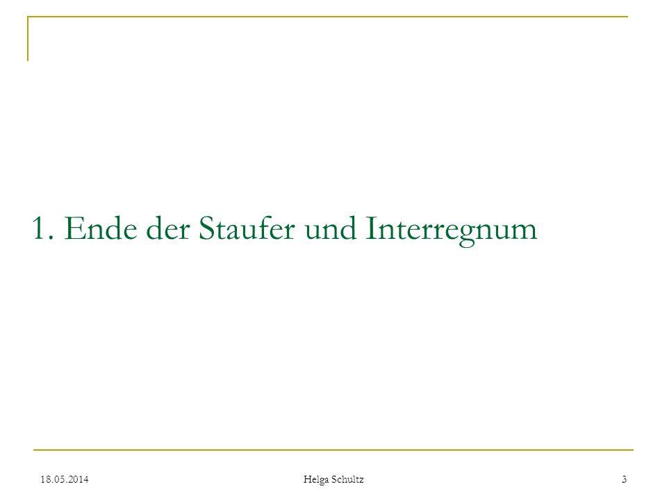 18.05.2014 Helga Schultz 3 1. Ende der Staufer und Interregnum