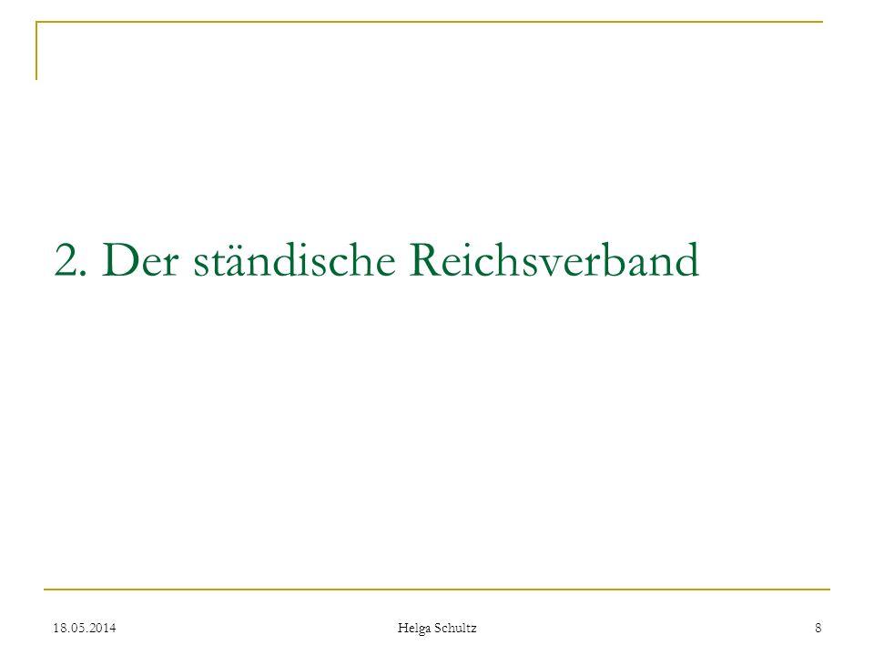 18.05.2014 Helga Schultz 8 2. Der ständische Reichsverband