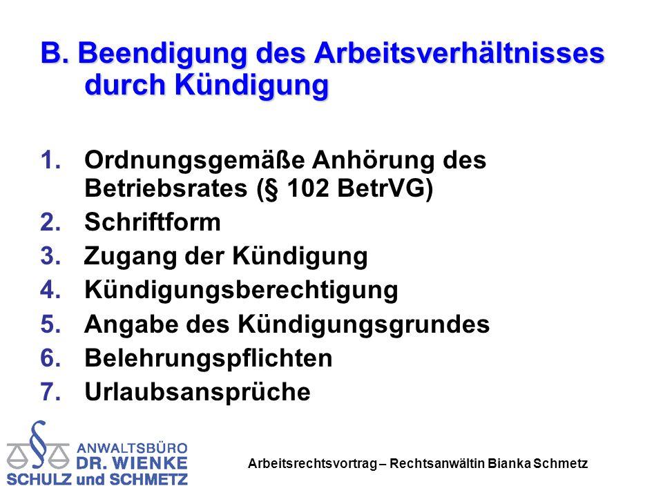 Arbeitsrechtsvortrag – Rechtsanwältin Bianka Schmetz B. Beendigung des Arbeitsverhältnisses durch Kündigung 1.Ordnungsgemäße Anhörung des Betriebsrate