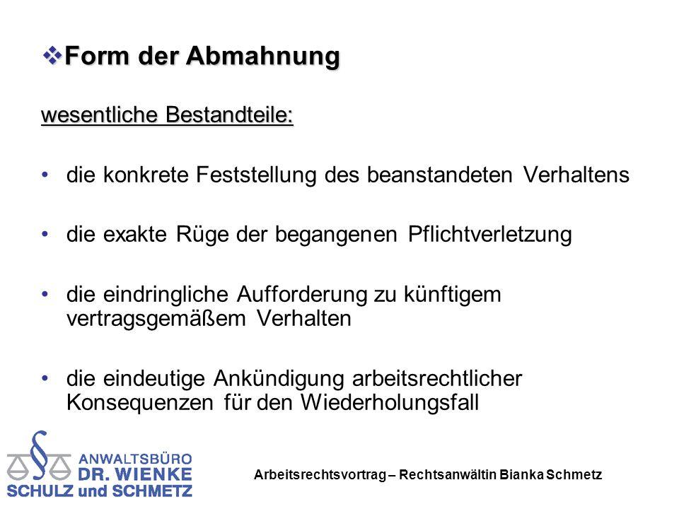 Arbeitsrechtsvortrag – Rechtsanwältin Bianka Schmetz Form der Abmahnung Form der Abmahnung wesentliche Bestandteile: die konkrete Feststellung des bea