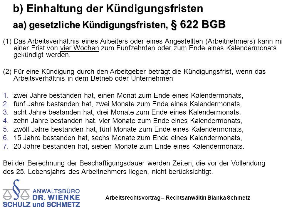 Arbeitsrechtsvortrag – Rechtsanwältin Bianka Schmetz b) Einhaltung der Kündigungsfristen aa) gesetzliche Kündigungsfristen, § 622 BGB (1)Das Arbeitsve