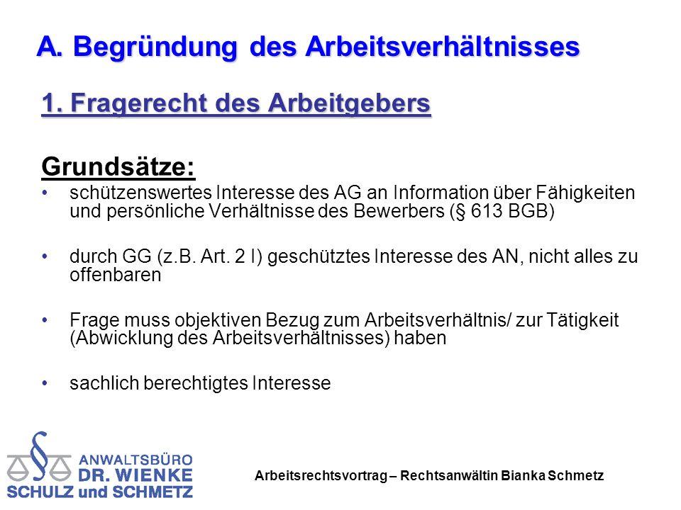 Arbeitsrechtsvortrag – Rechtsanwältin Bianka Schmetz 1. Fragerecht des Arbeitgebers Grundsätze: schützenswertes Interesse des AG an Information über F