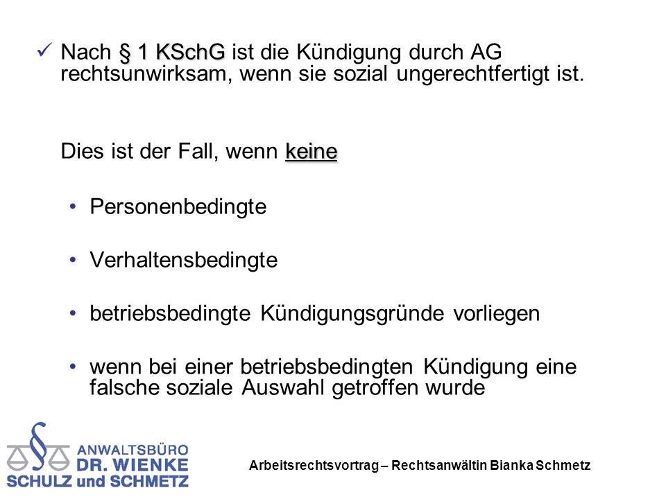 Arbeitsrechtsvortrag – Rechtsanwältin Bianka Schmetz § 1 KSchG Nach § 1 KSchG ist die Kündigung durch AG rechtsunwirksam, wenn sie sozial ungerechtfer